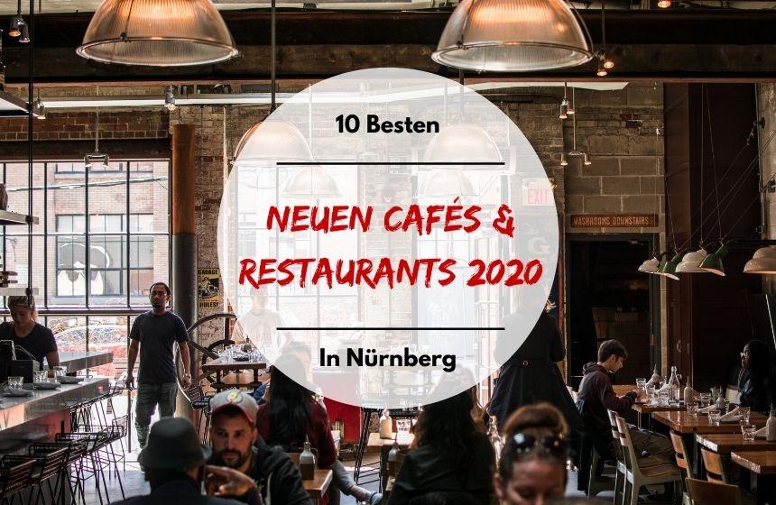 Die besten neuen Cafés und Restaurants 2020 in Nürnberg.